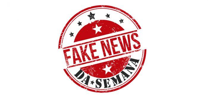 Conheça a fake news da semana