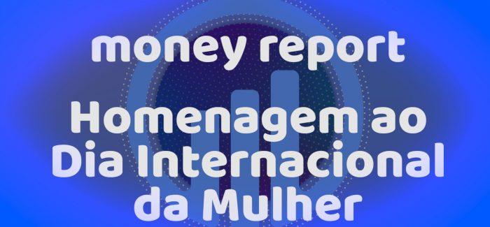A homenagem de MONEY REPORT ao Dia Internacional da Mulher