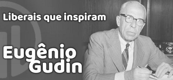 Liberais que inspiram – Eugênio Gudin